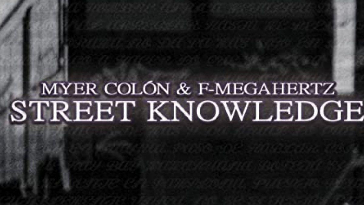 Myer Colón & F Megahertz – «Street Knowledge»
